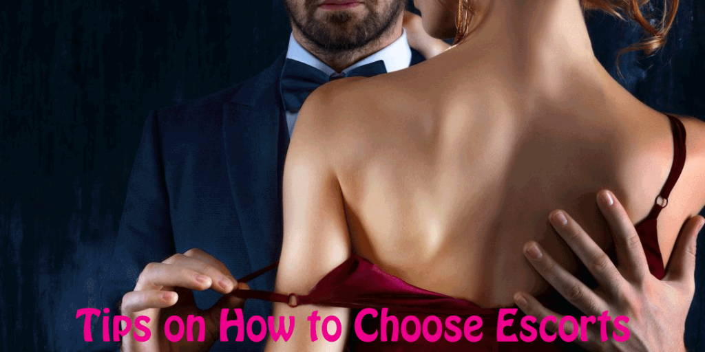 Tips on How to Choose Escorts